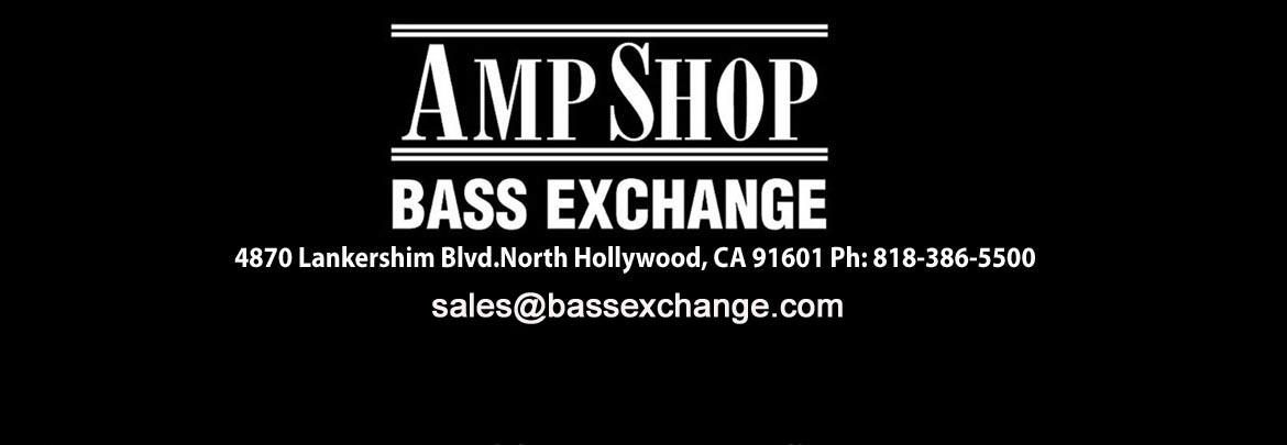 4870 Lankershim Blvd., North Hollywood, CA 91601 call: 818-386-5500 sales@bassexchange.com